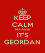 KEEP CALM BECAUSE IT'S GEORDAN - Personalised Poster A4 size