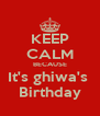 KEEP CALM BECAUSE It's ghiwa's  Birthday - Personalised Poster A4 size
