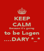 KEEP CALM Because it's going to be Lagen ....DARY *_* - Personalised Poster A4 size
