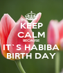 KEEP CALM BECAUSE IT`S HABIBA BIRTH DAY - Personalised Poster A4 size