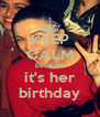 KEEP CALM because it's her birthday - Personalised Poster A4 size