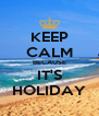 KEEP CALM BECAUSE IT'S HOLIDAY - Personalised Poster A4 size