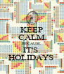 KEEP CALM BECAUSE  IT'S  HOLIDAYS  - Personalised Poster A4 size