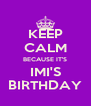 KEEP CALM BECAUSE IT'S IMI'S BIRTHDAY - Personalised Poster A4 size