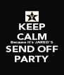 KEEP CALM Because It's JARED'S SEND OFF PARTY - Personalised Poster A4 size