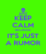 KEEP CALM BECAUSE IT'S JUST A RUMOR - Personalised Poster A4 size