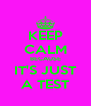 KEEP CALM BECAUSE IT'S JUST A TEST - Personalised Poster A4 size