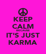 KEEP CALM BECAUSE IT'S JUST KARMA - Personalised Poster A4 size