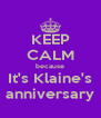 KEEP CALM because It's Klaine's anniversary - Personalised Poster A4 size