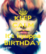 KEEP CALM because It's kyuppa BIRTHDAY - Personalised Poster A4 size