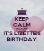KEEP CALM BECAUSE IT'S LIZETTE'S BIRTHDAY - Personalised Poster A4 size