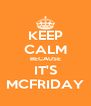 KEEP CALM BECAUSE IT'S MCFRIDAY - Personalised Poster A4 size