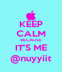 KEEP CALM BECAUSE IT'S ME @nuyyiit - Personalised Poster A4 size