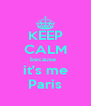 KEEP CALM because   it's me Paris - Personalised Poster A4 size