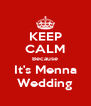 KEEP CALM Because It's Menna Wedding - Personalised Poster A4 size
