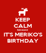 KEEP CALM because IT'S MERIKO'S BIRTHDAY - Personalised Poster A4 size