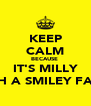 KEEP CALM BECAUSE  IT'S MILLY WITH A SMILEY FACE! - Personalised Poster A4 size