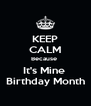 KEEP CALM Because  It's Mine  Birthday Month - Personalised Poster A4 size