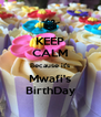 KEEP CALM Because it's Mwafi's BirthDay - Personalised Poster A4 size