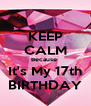 KEEP CALM Because  It's My 17th BIRTHDAY - Personalised Poster A4 size