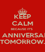 KEEP CALM BECAUSE IT'S  MY ANNIVERSARY  TOMORROW. - Personalised Poster A4 size