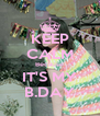 KEEP CALM Because IT'S MY B.DAY - Personalised Poster A4 size