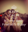 KEEP CALM BECAUSE It'S My Best  FrieNd'S B'day - Personalised Poster A4 size