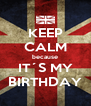 KEEP CALM because IT´S MY BIRTHDAY - Personalised Poster A4 size