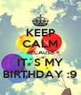 KEEP CALM BECAUSE IT´S MY BIRTHDAY :9 - Personalised Poster A4 size