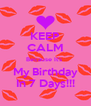 KEEP CALM Because It's  My Birthday In 7 Days!!! - Personalised Poster A4 size