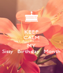 KEEP CALM BECAUSE IT'S  MY Sissy  Birthday  Month - Personalised Poster A4 size