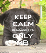 KEEP CALM BECAUSE IT'S ONLY ME! - Personalised Poster A4 size