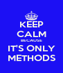 KEEP CALM BECAUSE IT'S ONLY METHODS - Personalised Poster A4 size