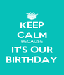 KEEP CALM BECAUSE IT'S OUR BIRTHDAY - Personalised Poster A4 size