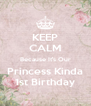KEEP CALM Because It's Our Princess Kinda 1st Birthday - Personalised Poster A4 size