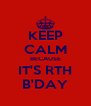 KEEP CALM BECAUSE IT'S RTH B'DAY - Personalised Poster A4 size