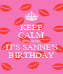 KEEP CALM BECAUSE IT'S SANNE'S BIRTHDAY - Personalised Poster A4 size