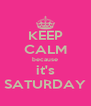 KEEP CALM because it's SATURDAY - Personalised Poster A4 size