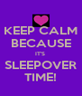 KEEP CALM BECAUSE IT'S  SLEEPOVER TIME! - Personalised Poster A4 size