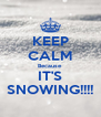 KEEP CALM Because IT'S SNOWING!!!! - Personalised Poster A4 size