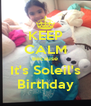 KEEP CALM Because It's Soleil's Birthday - Personalised Poster A4 size