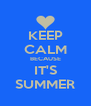 KEEP CALM BECAUSE IT'S SUMMER - Personalised Poster A4 size