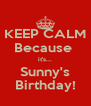 KEEP CALM Because  it's... Sunny's Birthday! - Personalised Poster A4 size