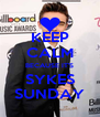 KEEP CALM BECAUSE IT'S SYKES SUNDAY - Personalised Poster A4 size