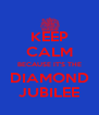 KEEP CALM BECAUSE IT'S THE DIAMOND JUBILEE - Personalised Poster A4 size