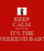 KEEP CALM BECAUSE IT'S THE WEEKEND BABY - Personalised Poster A4 size