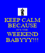 KEEP CALM BECAUSE IT'S THE WEEKEND BABYYY!!! - Personalised Poster A4 size