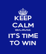 KEEP CALM BECAUSE IT'S TIME TO WIN - Personalised Poster A4 size