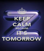 KEEP CALM BECAUSE IT'S TOMORROW - Personalised Poster A4 size
