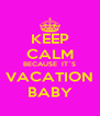 KEEP CALM BECAUSE  IT`S VACATION BABY - Personalised Poster A4 size